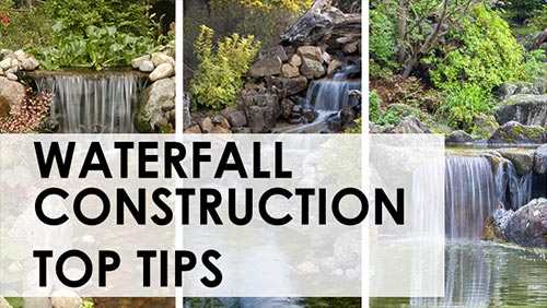 Waterfall Construction Top Tips